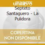 La pulidora - cd musicale di Santaguero Septeto