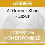 Lexus - cd musicale di Al gromer khan