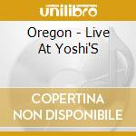 LIVE AT YOSHI'S cd musicale di OREGON