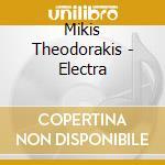 Electra - theodorakis mikis cd musicale di Mikis theodorakis (3 cd)