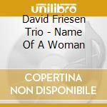 The name of a woman - cd musicale di David friesen trio