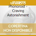 Craving astonishment cd musicale di Phonoroid