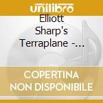 Elliott Sharp's Terraplane - Forgery cd musicale di SHARP'S ELLIOTT TERRAPLANE