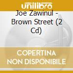 BROWN STREET cd musicale di ZAWINUL JOE