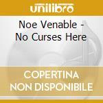 Noe Venable - No Curses Here cd musicale di Venable Noe