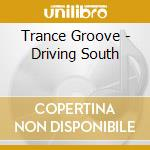 Driving south - cd musicale di Groove Trance