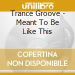 Meant to be like this cd musicale di Groove Trance