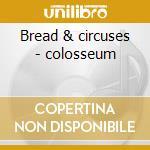 Bread & circuses - colosseum cd musicale di Colosseum