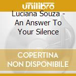 An answer to your silence cd musicale di Luciana Souza