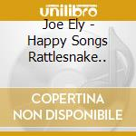 Joe Ely - Happy Songs Rattlesnake.. cd musicale di JOE ELY
