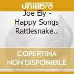 Joe Ely - Happy Songs Rattlesnake.. cd musicale di JOE ELY