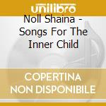 Noll Shaina - Songs For The Inner Child cd musicale di Shaina Noll