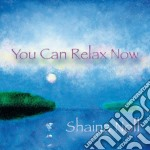 You can relax now cd musicale di Shaina Noll