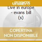 Live in europe - evans bill (s) cd musicale di Bill Evans