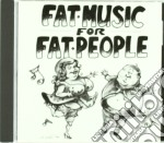 FAT MUSIC FOR FAT PEOPLE cd musicale di ARTISTI VARI