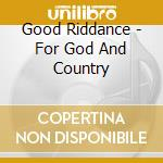 FOR GOD AND COUNTRY cd musicale di GOOD RIDDANCE