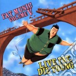 FAT MUSIC VOL.5-LIVE FAT,DIE YOUNG cd musicale di ARTISTI VARI