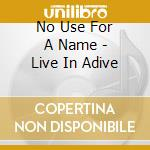 No Use For A Name - Live In Adive cd musicale di NO USE FOR A NAME