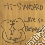 Hi Standard - Love Is A Battlefield cd musicale