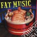 Fat Music 6 - Uncontrollable cd musicale di ARTISTI VARI