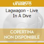 LIVE IN A DIVE cd musicale di LAGWAGON