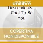 COOL TO BE YOU cd musicale di DESCENDENTS