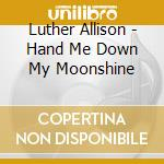 HAND ME DOWN MY MOONSHINE - ALLISON LUTHER cd musicale di LUTHER ALLISON