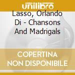 Chansons and madrigals cd musicale di Lassus orlando de