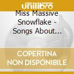 SONGS ABOUT MUSIC                         cd musicale di MISS MASSIVE SNOWFLA