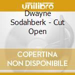 CD - SODAHBERK, DWAYNE - cut open cd musicale di SODAHBERK, DWAYNE