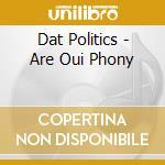 CD - DAT POLITICS - ARE OUI PHONY cd musicale di DAT POLITICS