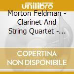 CLARINET & STRING QUARTET                 cd musicale di Morton Feldman