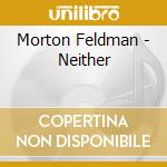 Neither (opera su testo di samuel becket cd musicale di Morton Feldman