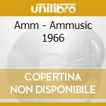 AMMUSIC 1966                              cd musicale di AMM