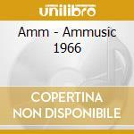 Amm - Ammusic 1966 cd musicale di AMM