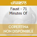 71 MINUTES OF cd musicale di FAUST