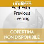 PREVIOUS EVENING                          cd musicale di Fred Frith