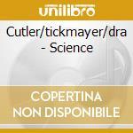 SCIENCE                                   cd musicale di CUTLER/TICKMAYER/DRA