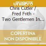 Cutler,chris/fred Fr - Two Gentlemen In Verona cd musicale di Chris/fred fr Cutler
