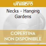 HANGING GARDENS                           cd musicale di NECKS