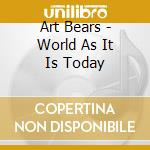 WORLD AS IT IS TODAY                      cd musicale di Bears Artt