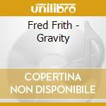 GRAVITY                                   cd musicale di Fred Frith