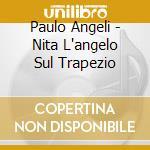 NITA L'ANGELO SUL TRAPEZIO                cd musicale di Paolo Angeli
