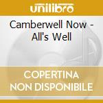 ALL'S WELL                                cd musicale di Now Camberwell