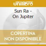 ON JUPITER                                cd musicale di Ra Sun