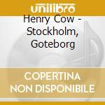 Henry Cow - Stockholm, Goteborg cd musicale di COW HENRY