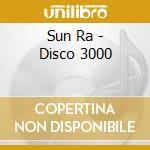 Sun Ra - Disco 3000 cd musicale di Ra Sun