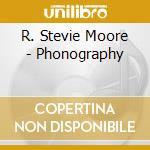 PHONOGRAPHY                               cd musicale di R. stevie Moore