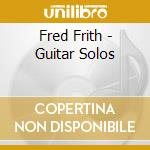 GUITAR SOLOS cd musicale di Fred Frith