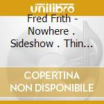 NOWHERE . SIDESHOW . THIN AIR             cd musicale di Fred Frith